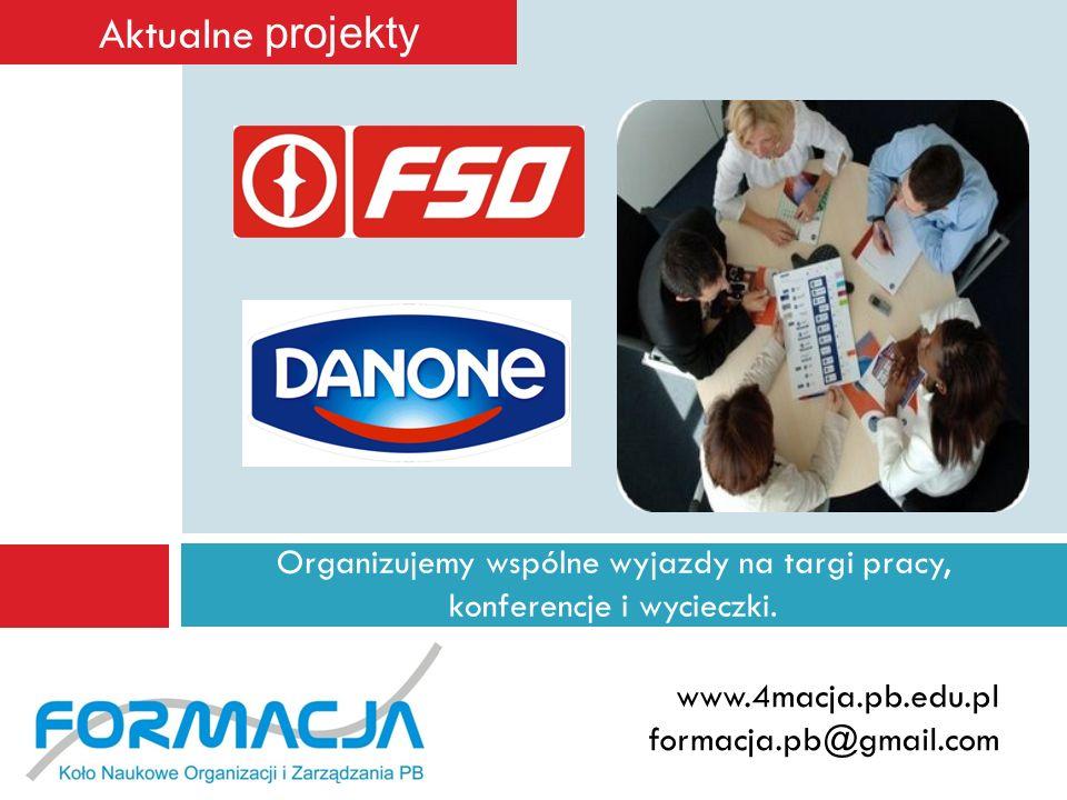 Organizujemy wspólne wyjazdy na targi pracy, konferencje i wycieczki. www.4macja.pb.edu.pl formacja.pb@gmail.com Aktualne projekty