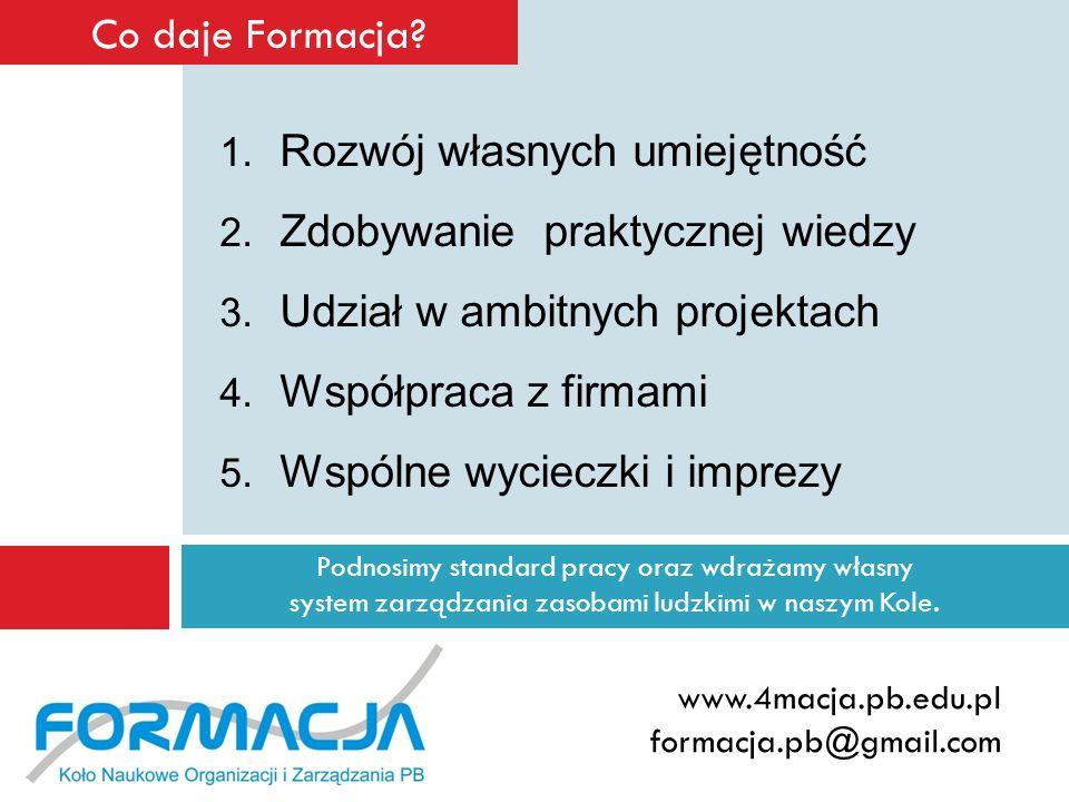 Podnosimy standard pracy oraz wdrażamy własny system zarządzania zasobami ludzkimi w naszym Kole. www.4macja.pb.edu.pl formacja.pb@gmail.com Co daje F
