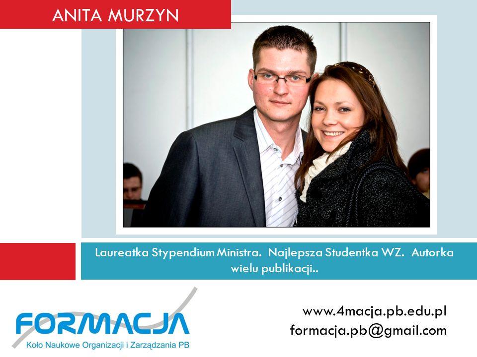 Laureatka Stypendium Ministra. Najlepsza Studentka WZ. Autorka wielu publikacji.. www.4macja.pb.edu.pl formacja.pb@gmail.com ANITA MURZYN
