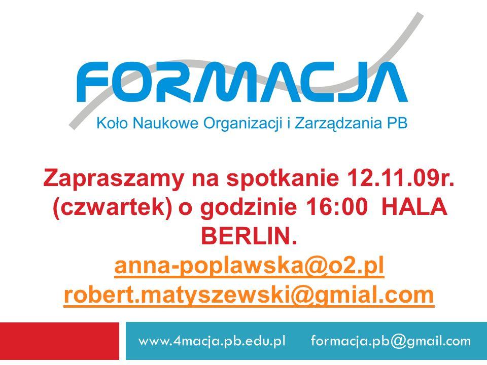 www.4macja.pb.edu.pl formacja.pb@gmail.com Zapraszamy na spotkanie 12.11.09r. (czwartek) o godzinie 16:00 HALA BERLIN. anna-poplawska@o2.pl robert.mat