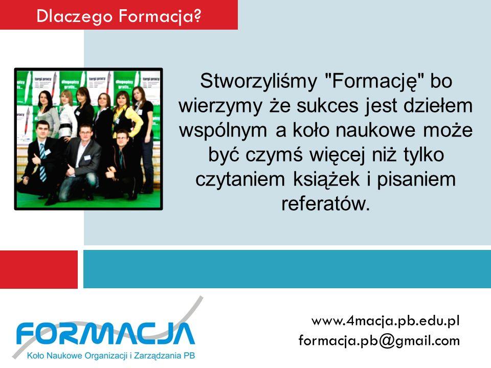 www.4macja.pb.edu.pl formacja.pb@gmail.com Dlaczego Formacja? Stworzyliśmy