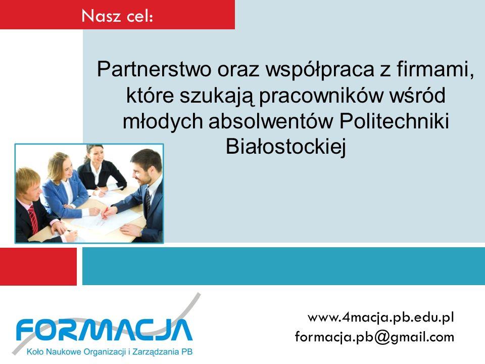 www.4macja.pb.edu.pl formacja.pb@gmail.com Nasz cel: Partnerstwo oraz współpraca z firmami, które szukają pracowników wśród młodych absolwentów Polite