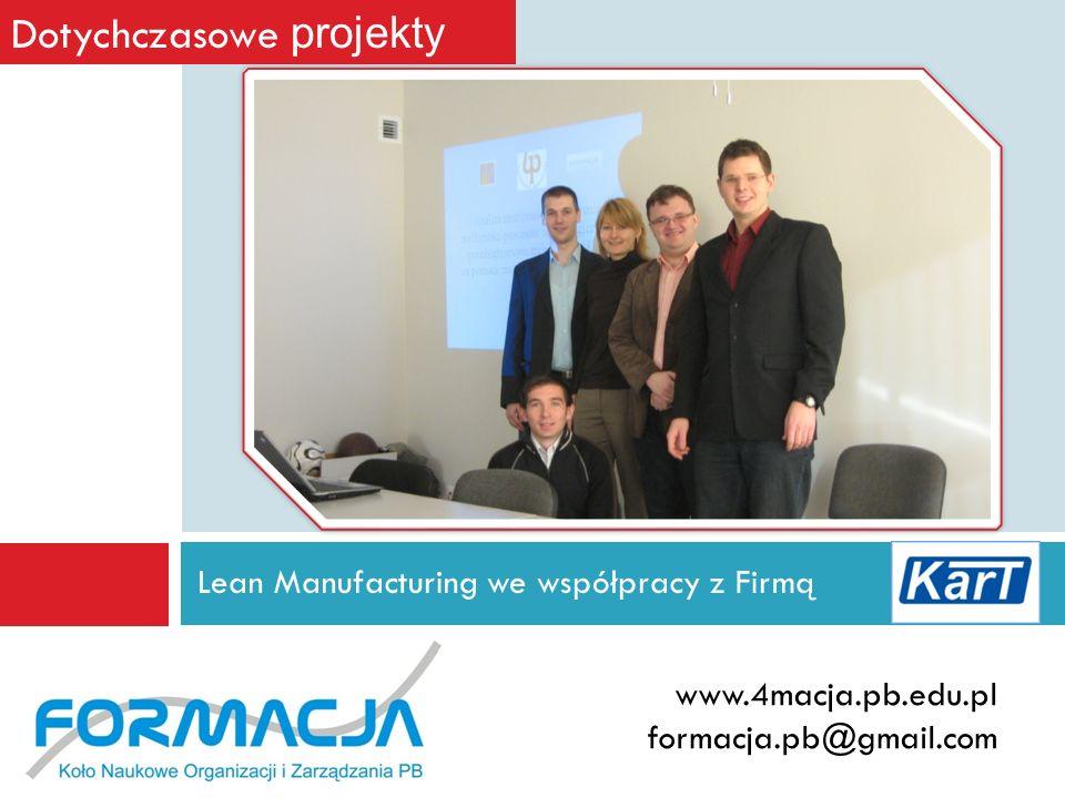 Lean Manufacturing we współpracy z Firmą www.4macja.pb.edu.pl formacja.pb@gmail.com Dotychczasowe projekty