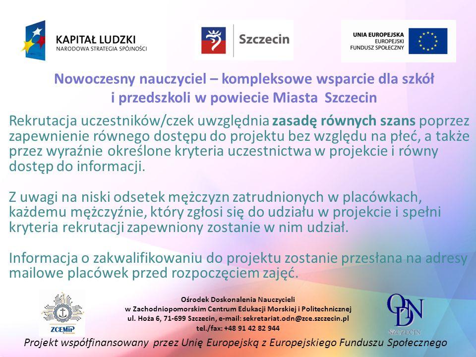 Projekt współfinansowany przez Unię Europejską z Europejskiego Funduszu Społecznego Ośrodek Doskonalenia Nauczycieli w Zachodniopomorskim Centrum Edukacji Morskiej i Politechnicznej ul.