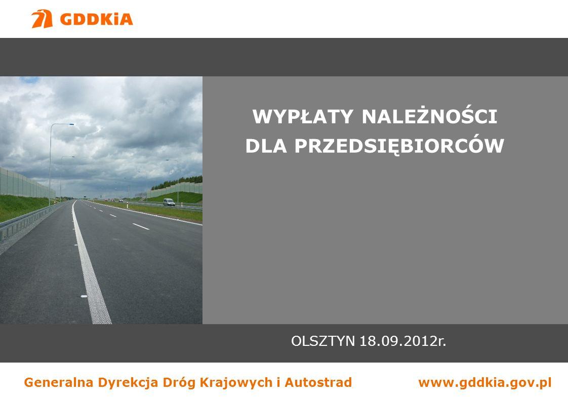 Generalna Dyrekcja Dróg Krajowych i Autostradwww.gddkia.gov.pl OLSZTYN 18.09.2012r. WYPŁATY NALEŻNOŚCI DLA PRZEDSIĘBIORCÓW