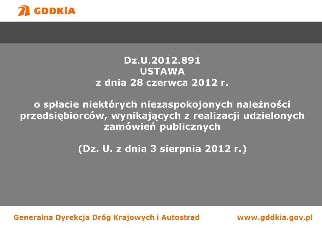 Generalna Dyrekcja Dróg Krajowych i Autostradwww.gddkia.gov.pl Dz.U.2012.891 USTAWA z dnia 28 czerwca 2012 r. o spłacie niektórych niezaspokojonych na