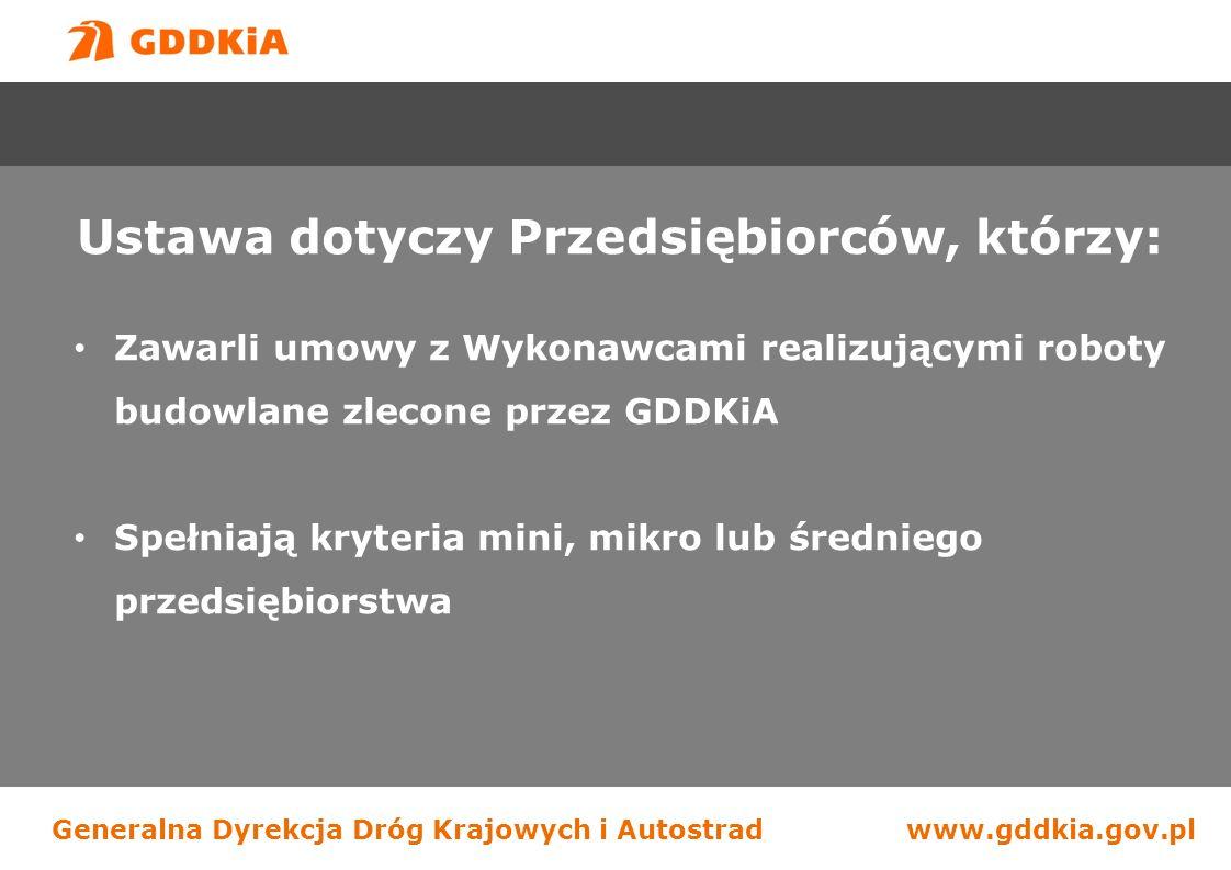 Generalna Dyrekcja Dróg Krajowych i Autostradwww.gddkia.gov.pl Ustawa dotyczy Przedsiębiorców, którzy: Zawarli umowy z Wykonawcami realizującymi robot