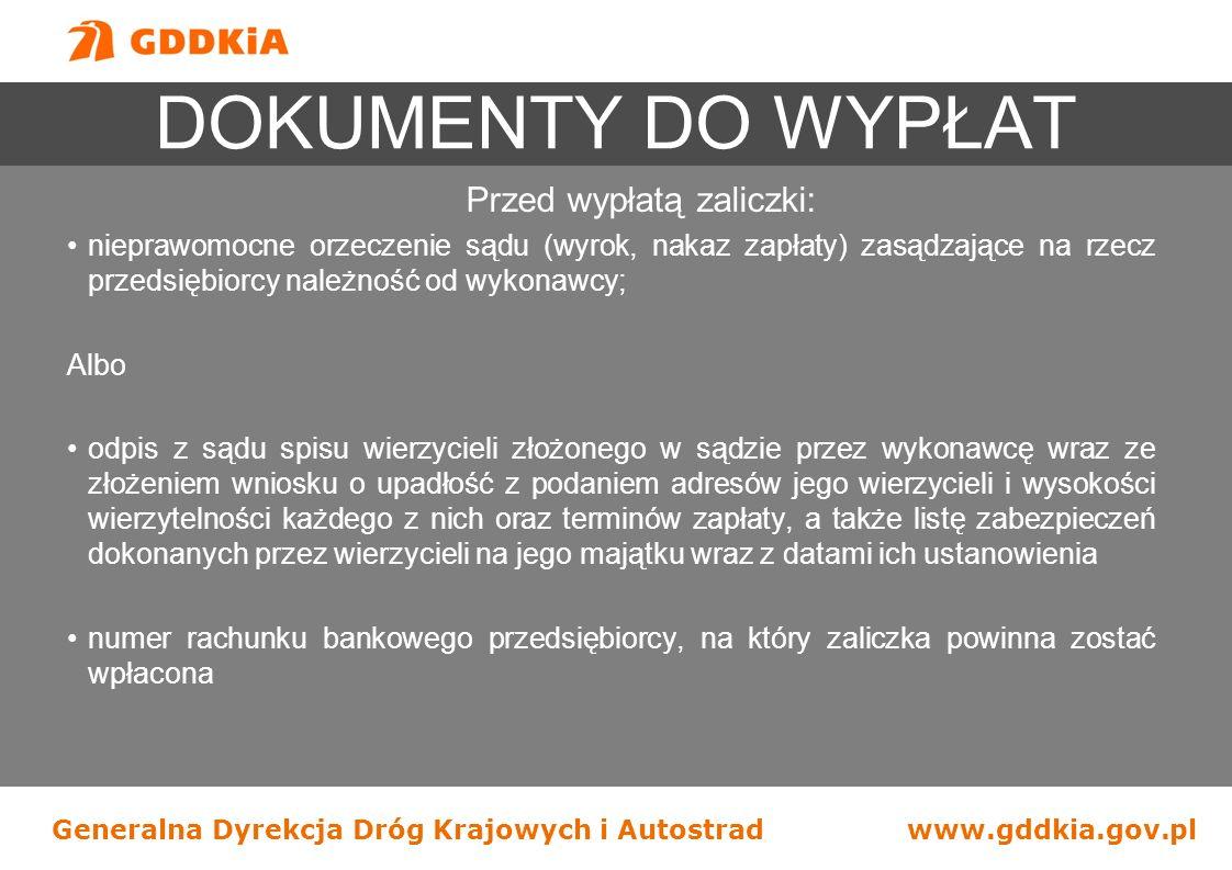 Generalna Dyrekcja Dróg Krajowych i Autostradwww.gddkia.gov.pl DOKUMENTY DO WYPŁAT Przed wypłatą zaliczki: nieprawomocne orzeczenie sądu (wyrok, nakaz