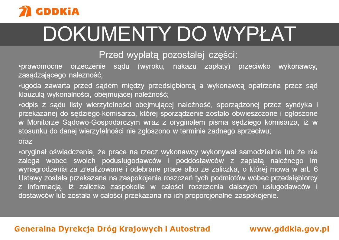 Generalna Dyrekcja Dróg Krajowych i Autostradwww.gddkia.gov.pl DOKUMENTY DO WYPŁAT Przed wypłatą pozostałej części: prawomocne orzeczenie sądu (wyroku