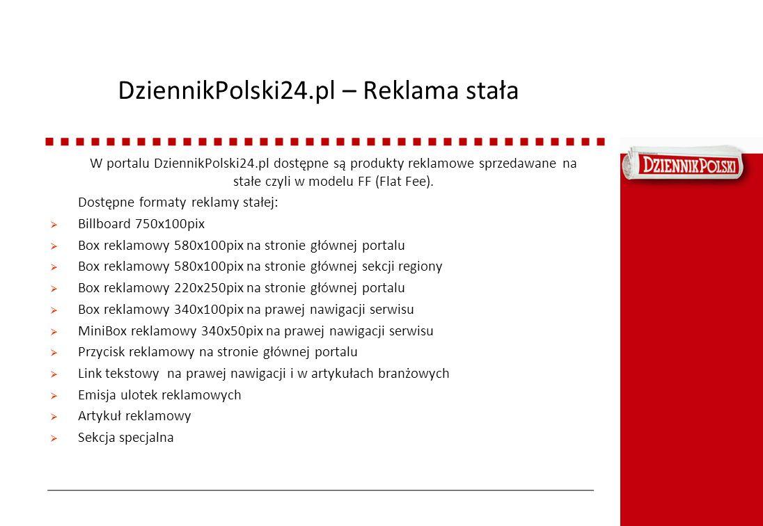 DziennikPolski24.pl – Reklama stała W portalu DziennikPolski24.pl dostępne są produkty reklamowe sprzedawane na stałe czyli w modelu FF (Flat Fee). Do