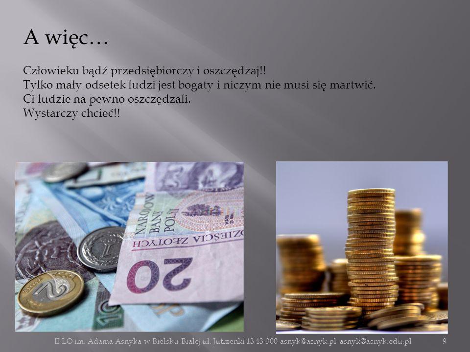 A więc… Człowieku bądź przedsiębiorczy i oszczędzaj!! Tylko mały odsetek ludzi jest bogaty i niczym nie musi się martwić. Ci ludzie na pewno oszczędza