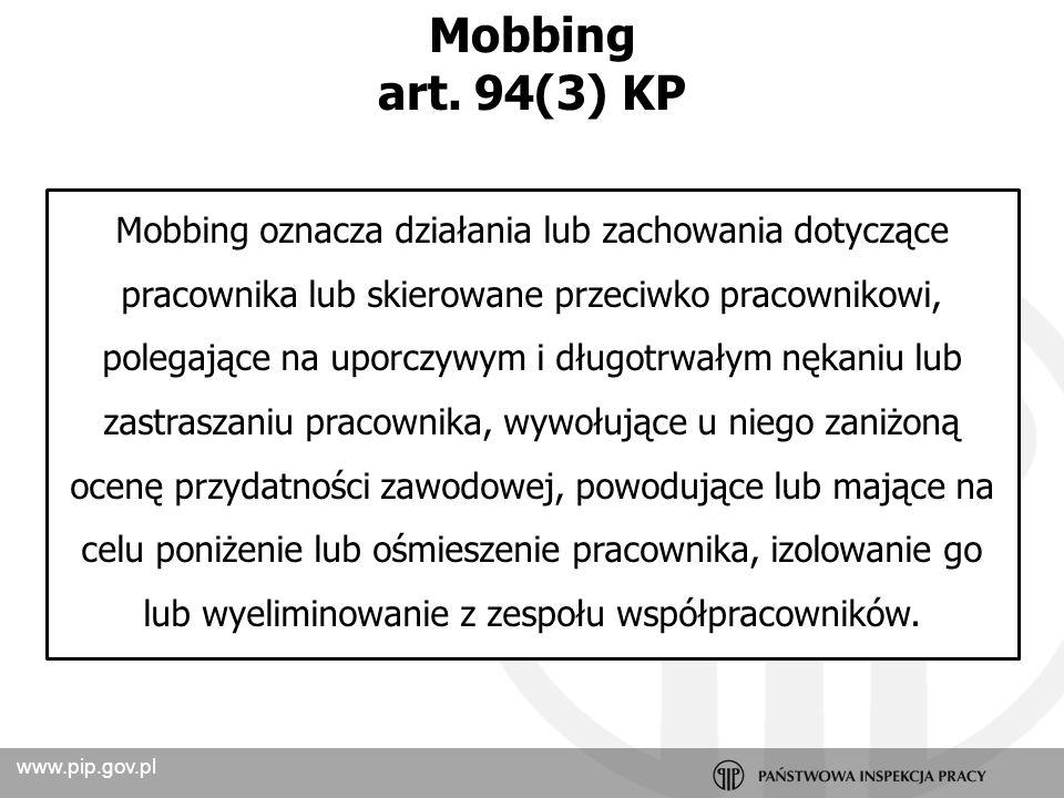www.pip.gov.pl Mobbingiem nie jest atmosfera napięcia psychicznego (stres) działania krótkotrwałe jednorazowy akt agresji konflikt molestowanie seksualne poczucie dyskomfortu w pracy uzasadniona krytyka warunki pracy wymagania menedżerskie