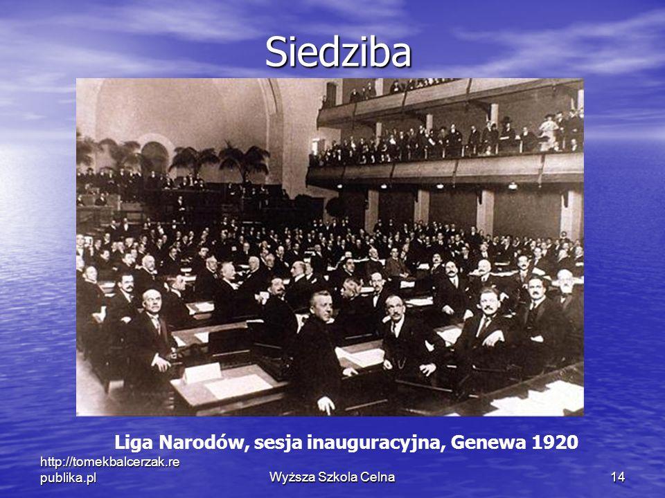 http://tomekbalcerzak.re publika.plWyższa Szkola Celna14 Liga Narodów, sesja inauguracyjna, Genewa 1920Siedziba