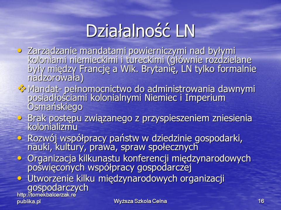 http://tomekbalcerzak.re publika.plWyższa Szkola Celna16 Działalność LN Zarządzanie mandatami powierniczymi nad byłymi koloniami niemieckimi i turecki