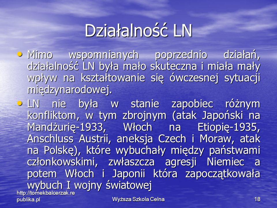 http://tomekbalcerzak.re publika.plWyższa Szkola Celna18 Działalność LN Mimo wspomnianych poprzednio działań, działalność LN była mało skuteczna i mia