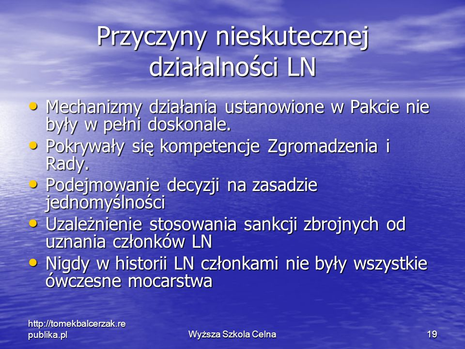 http://tomekbalcerzak.re publika.plWyższa Szkola Celna19 Przyczyny nieskutecznej działalności LN Mechanizmy działania ustanowione w Pakcie nie były w