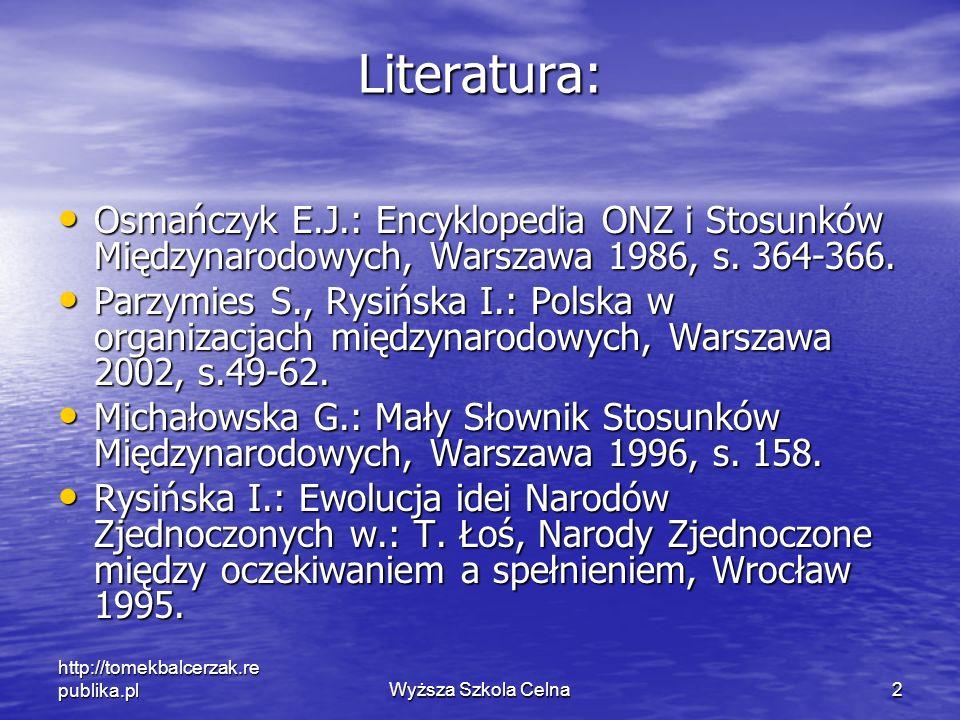 http://tomekbalcerzak.re publika.plWyższa Szkola Celna2 Literatura: Osmańczyk E.J.: Encyklopedia ONZ i Stosunków Międzynarodowych, Warszawa 1986, s. 3