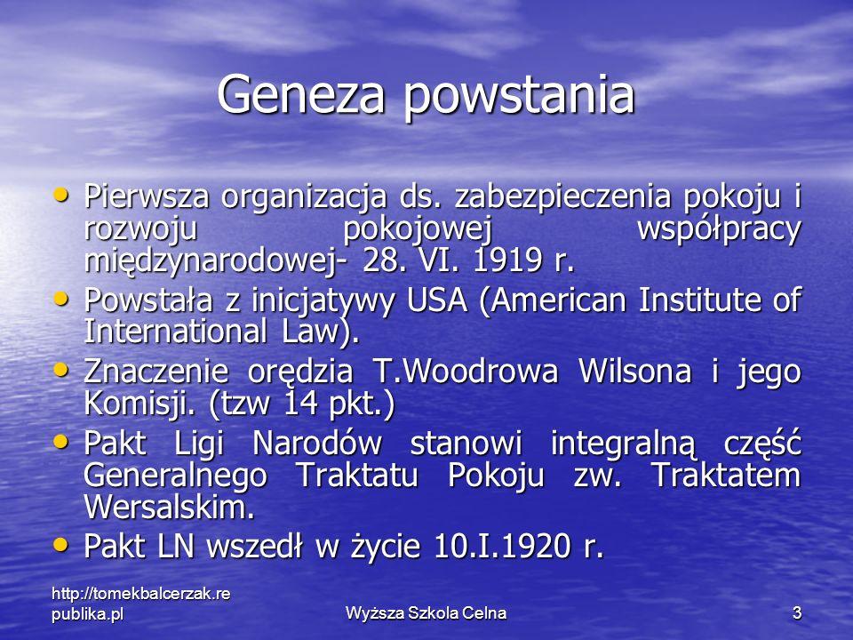 http://tomekbalcerzak.re publika.plWyższa Szkola Celna3 Geneza powstania Pierwsza organizacja ds. zabezpieczenia pokoju i rozwoju pokojowej współpracy
