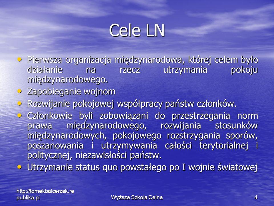 http://tomekbalcerzak.re publika.plWyższa Szkola Celna4 Cele LN Pierwsza organizacja międzynarodowa, której celem było działanie na rzecz utrzymania p