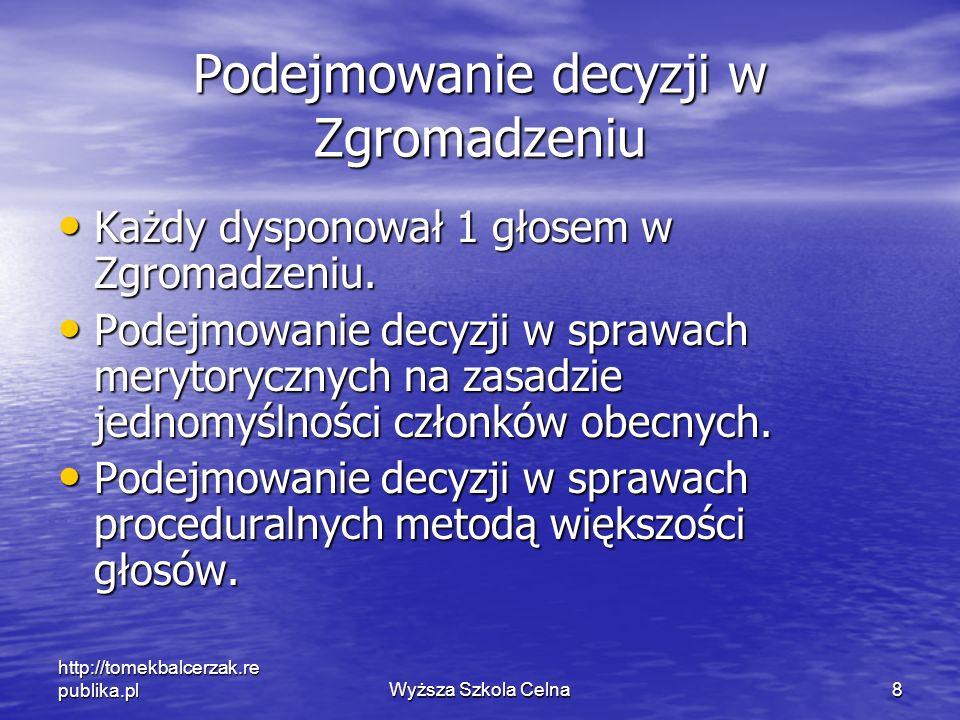 http://tomekbalcerzak.re publika.plWyższa Szkola Celna8 Podejmowanie decyzji w Zgromadzeniu Każdy dysponował 1 głosem w Zgromadzeniu. Każdy dysponował