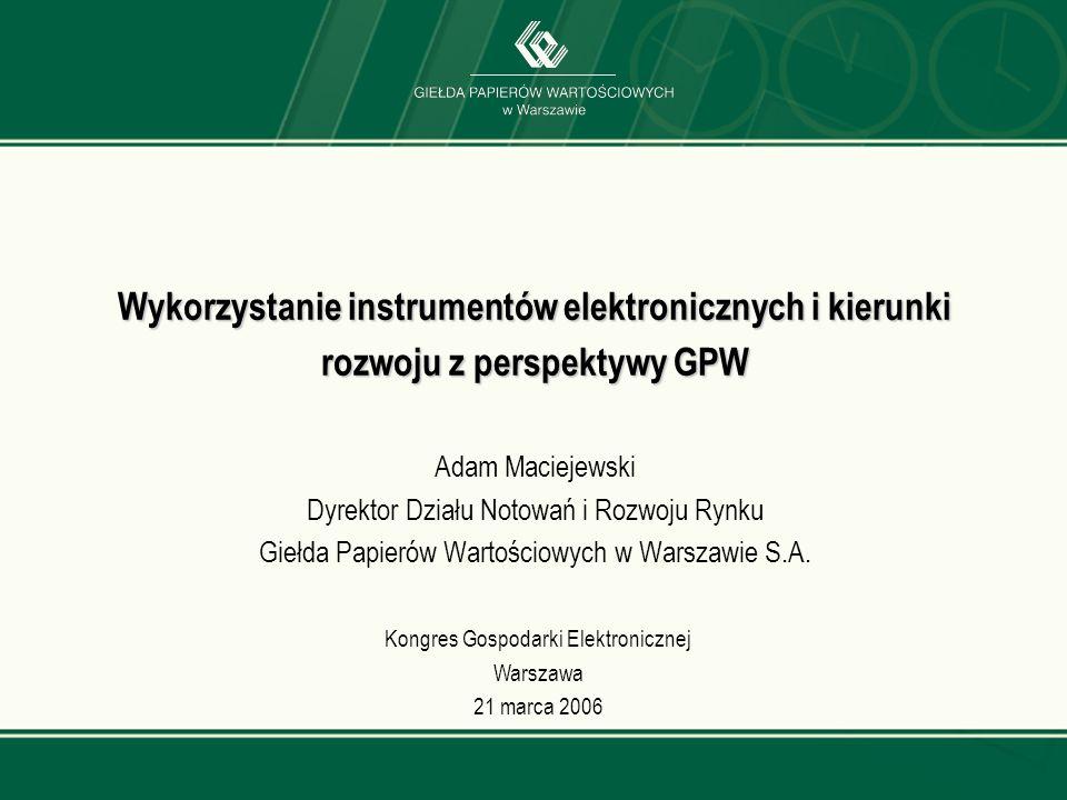 www.gpw.pl Wykorzystanie instrumentów elektronicznych i kierunki rozwoju z perspektywy GPW Wykorzystanie instrumentów elektronicznych i kierunki rozwo
