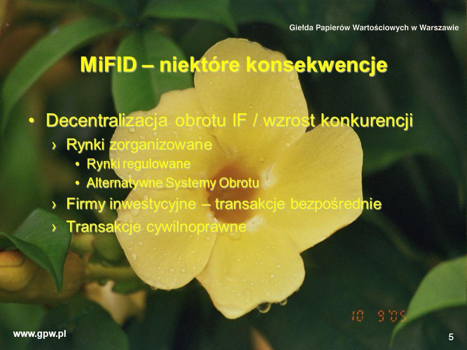 www.gpw.pl 5 MiFID – niektóre konsekwencje Decentralizacja obrotu IF / wzrost konkurencjiDecentralizacja obrotu IF / wzrost konkurencji Rynki zorganiz