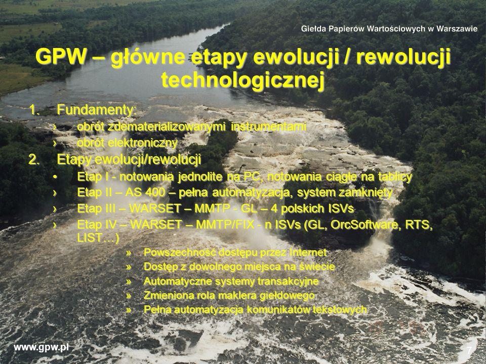 www.gpw.pl 7 GPW – główne etapy ewolucji / rewolucji technologicznej 1.Fundamenty: obrót zdematerializowanymi instrumentamiobrót zdematerializowanymi