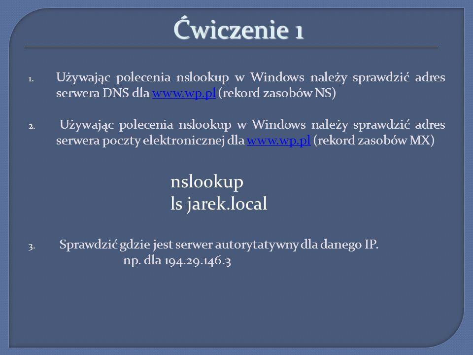 Ćwiczenie 1 1. Używając polecenia nslookup w Windows należy sprawdzić adres serwera DNS dla www.wp.pl (rekord zasobów NS)www.wp.pl 2. Używając polecen