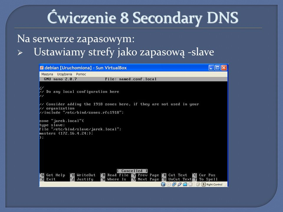 Ćwiczenie 8 Secondary DNS Na serwerze zapasowym: Ustawiamy strefy jako zapasową -slave