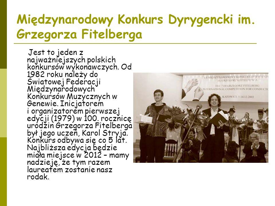 Międzynarodowy Konkurs Dyrygencki im. Grzegorza Fitelberga Jest to jeden z najważniejszych polskich konkursów wykonawczych. Od 1982 roku należy do Świ