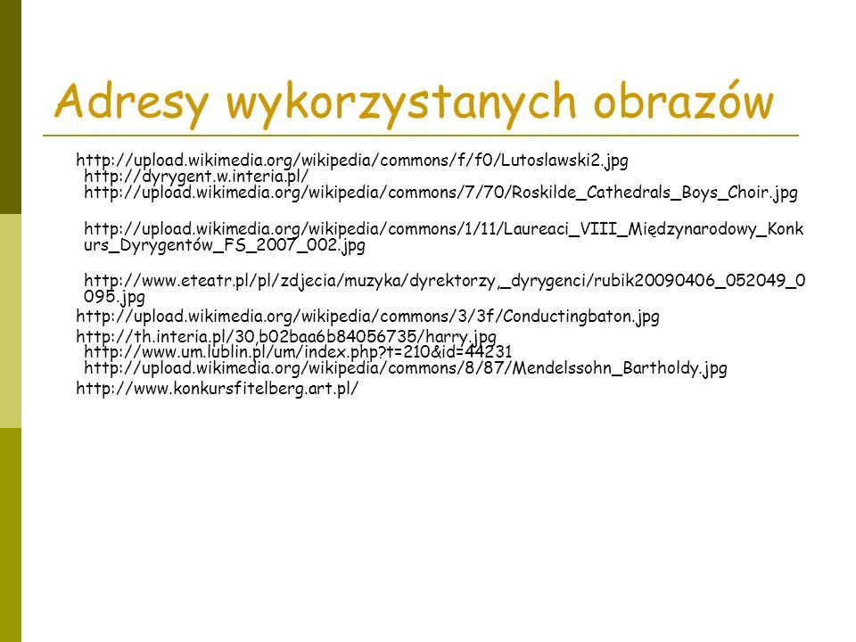 Adresy wykorzystanych obrazów http://upload.wikimedia.org/wikipedia/commons/f/f0/Lutoslawski2.jpg http://dyrygent.w.interia.pl/ http://upload.wikimedi