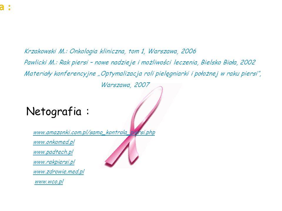 Krzakowski M.: Onkologia kliniczna, tom 1, Warszawa, 2006 Pawlicki M.: Rak piersi – nowe nadzieje i możliwości leczenia, Bielsko Biała, 2002 Materiały