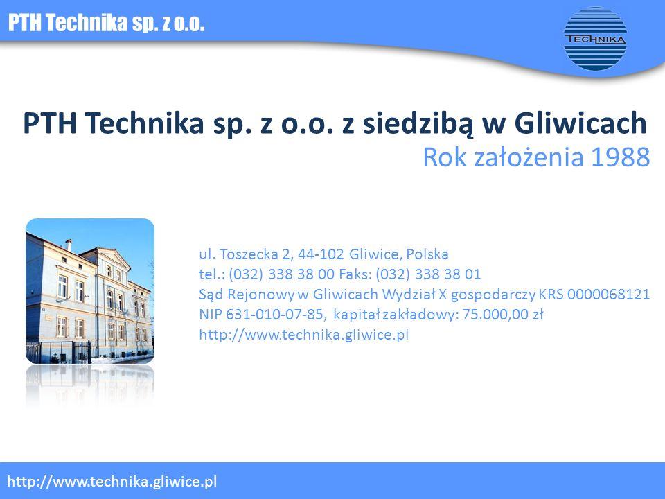 PTH Technika sp. z o.o. PTH Technika sp. z o.o. z siedzibą w Gliwicach ul. Toszecka 2, 44-102 Gliwice, Polska tel.: (032) 338 38 00 Faks: (032) 338 38