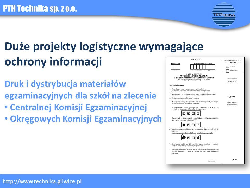 PTH Technika sp. z o.o. http://www.technika.gliwice.pl Duże projekty logistyczne wymagające ochrony informacji Druk i dystrybucja materiałów egzaminac