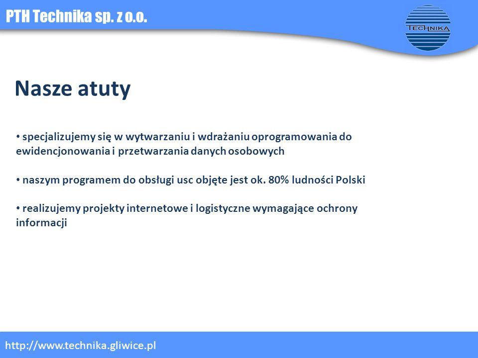 PTH Technika sp. z o.o. http://www.technika.gliwice.pl Nasze atuty specjalizujemy się w wytwarzaniu i wdrażaniu oprogramowania do ewidencjonowania i p