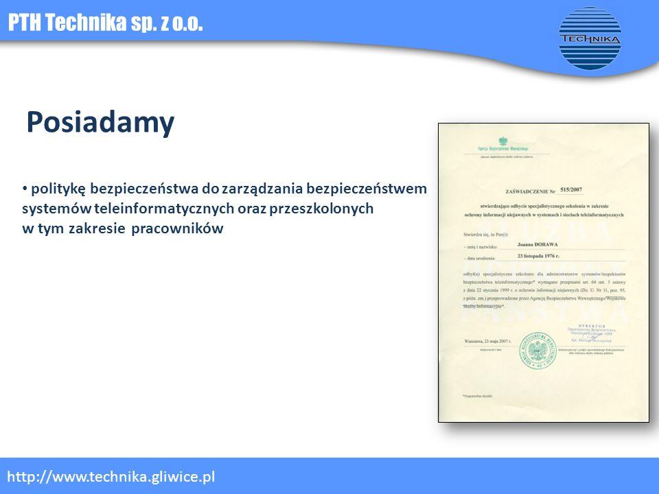 PTH Technika sp. z o.o. http://www.technika.gliwice.pl Posiadamy politykę bezpieczeństwa do zarządzania bezpieczeństwem systemów teleinformatycznych o