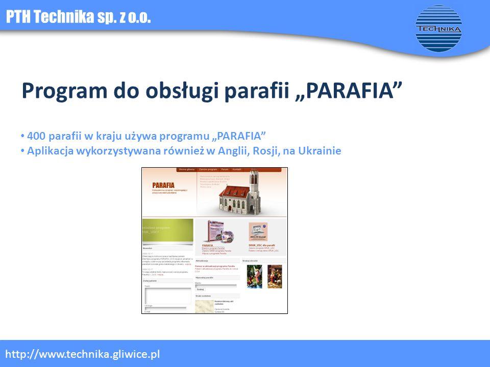 PTH Technika sp. z o.o. http://www.technika.gliwice.pl Program do obsługi parafii PARAFIA 400 parafii w kraju używa programu PARAFIA Aplikacja wykorzy