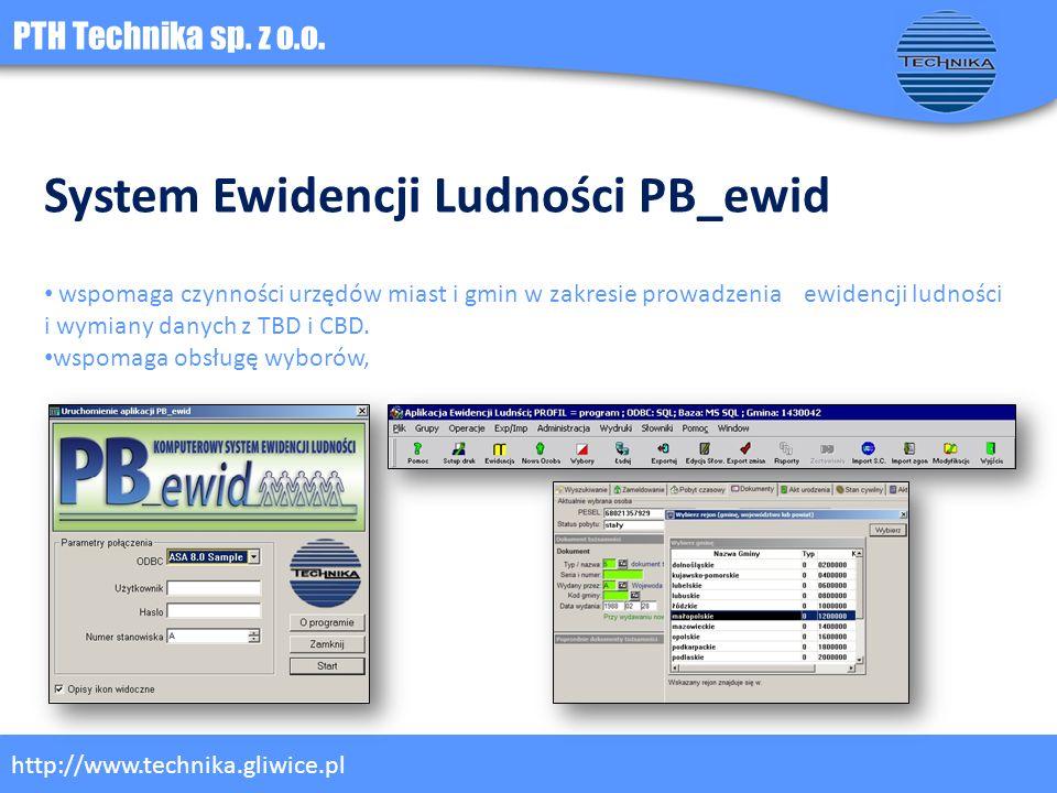 PTH Technika sp. z o.o. http://www.technika.gliwice.pl System Ewidencji Ludności PB_ewid wspomaga czynności urzędów miast i gmin w zakresie prowadzeni