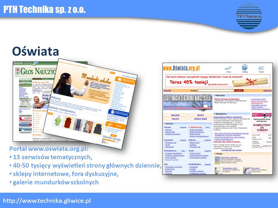 PTH Technika sp. z o.o. http://www.technika.gliwice.pl Oświata Portal www.oswiata.org.pl: 13 serwisów tematycznych, 40-50 tysięcy wyświetleń strony gł