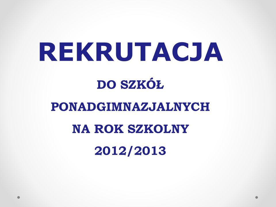 REKRUTACJA DO SZKÓŁ PONADGIMNAZJALNYCH NA ROK SZKOLNY 2012/2013