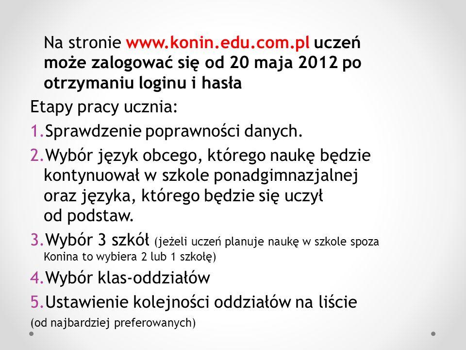 Na stronie www.konin.edu.com.pl uczeń może zalogować się od 20 maja 2012 po otrzymaniu loginu i hasła Etapy pracy ucznia: 1.Sprawdzenie poprawności da