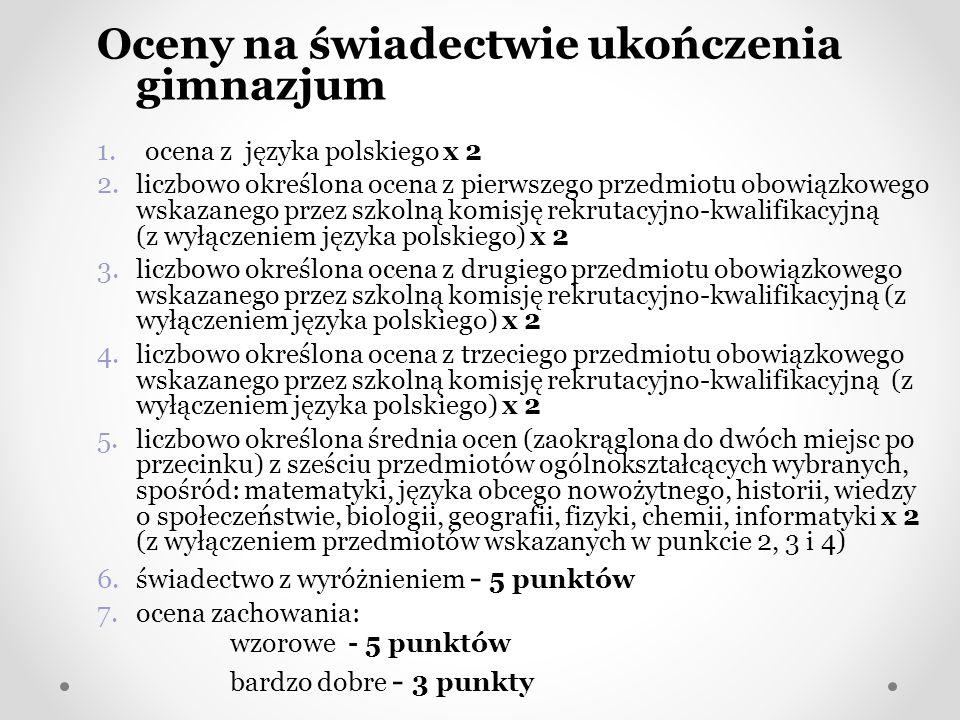 Oceny na świadectwie ukończenia gimnazjum 1.ocena z języka polskiego x 2 2.liczbowo określona ocena z pierwszego przedmiotu obowiązkowego wskazanego p
