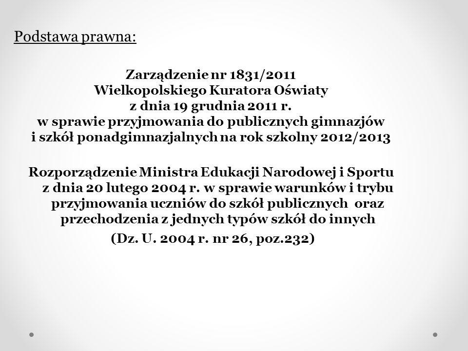 Podstawa prawna: Zarządzenie nr 1831/2011 Wielkopolskiego Kuratora Oświaty z dnia 19 grudnia 2011 r. w sprawie przyjmowania do publicznych gimnazjów i