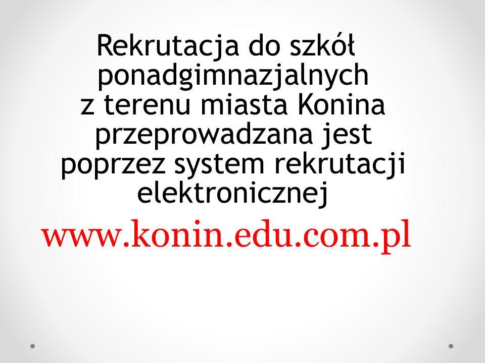 Rekrutacja do szkół ponadgimnazjalnych z terenu miasta Konina przeprowadzana jest poprzez system rekrutacji elektronicznej www.konin.edu.com.pl