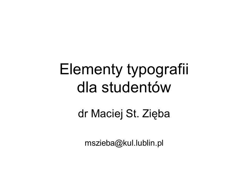 Elementy typografii dla studentów dr Maciej St. Zięba mszieba@kul.lublin.pl