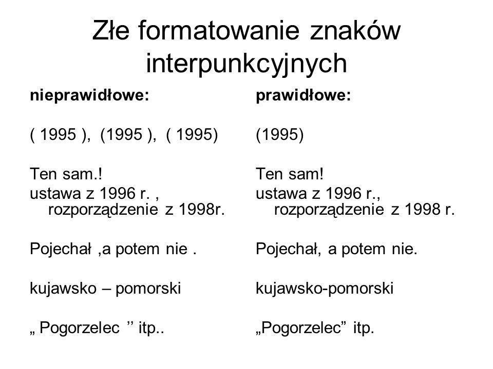 Złe formatowanie znaków interpunkcyjnych nieprawidłowe: ( 1995 ), (1995 ), ( 1995) Ten sam.! ustawa z 1996 r., rozporządzenie z 1998r. Pojechał,a pote
