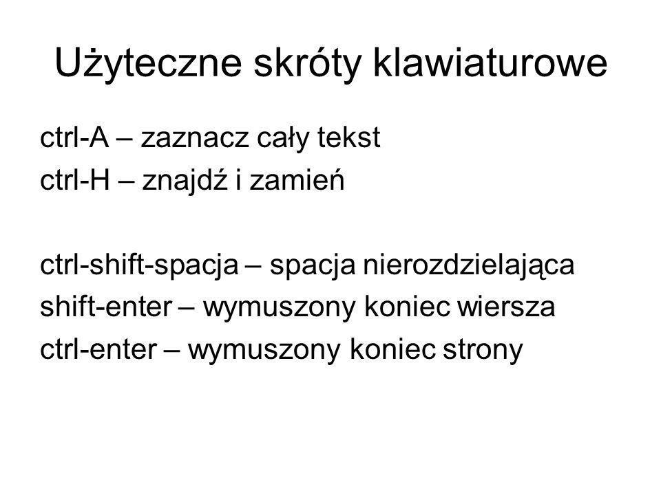 Użyteczne skróty klawiaturowe ctrl-A – zaznacz cały tekst ctrl-H – znajdź i zamień ctrl-shift-spacja – spacja nierozdzielająca shift-enter – wymuszony