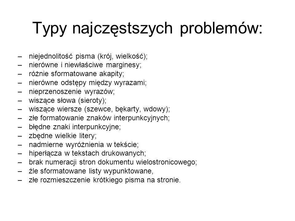Typy najczęstszych problemów: –niejednolitość pisma (krój, wielkość); –nierówne i niewłaściwe marginesy; –różnie sformatowane akapity; –nierówne odstę