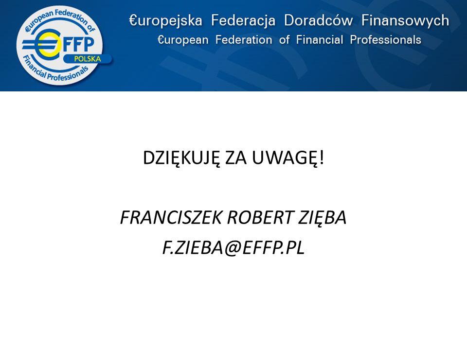 DZIĘKUJĘ ZA UWAGĘ! FRANCISZEK ROBERT ZIĘBA F.ZIEBA@EFFP.PL