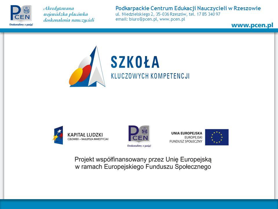 Podkarpackie Centrum Edukacji Nauczycieli w Rzeszowie ul. Niedzielskiego 2, 35-036 Rzeszów, tel. 17 85 340 97 email: biuro@pcen.pl, www.pcen.pl